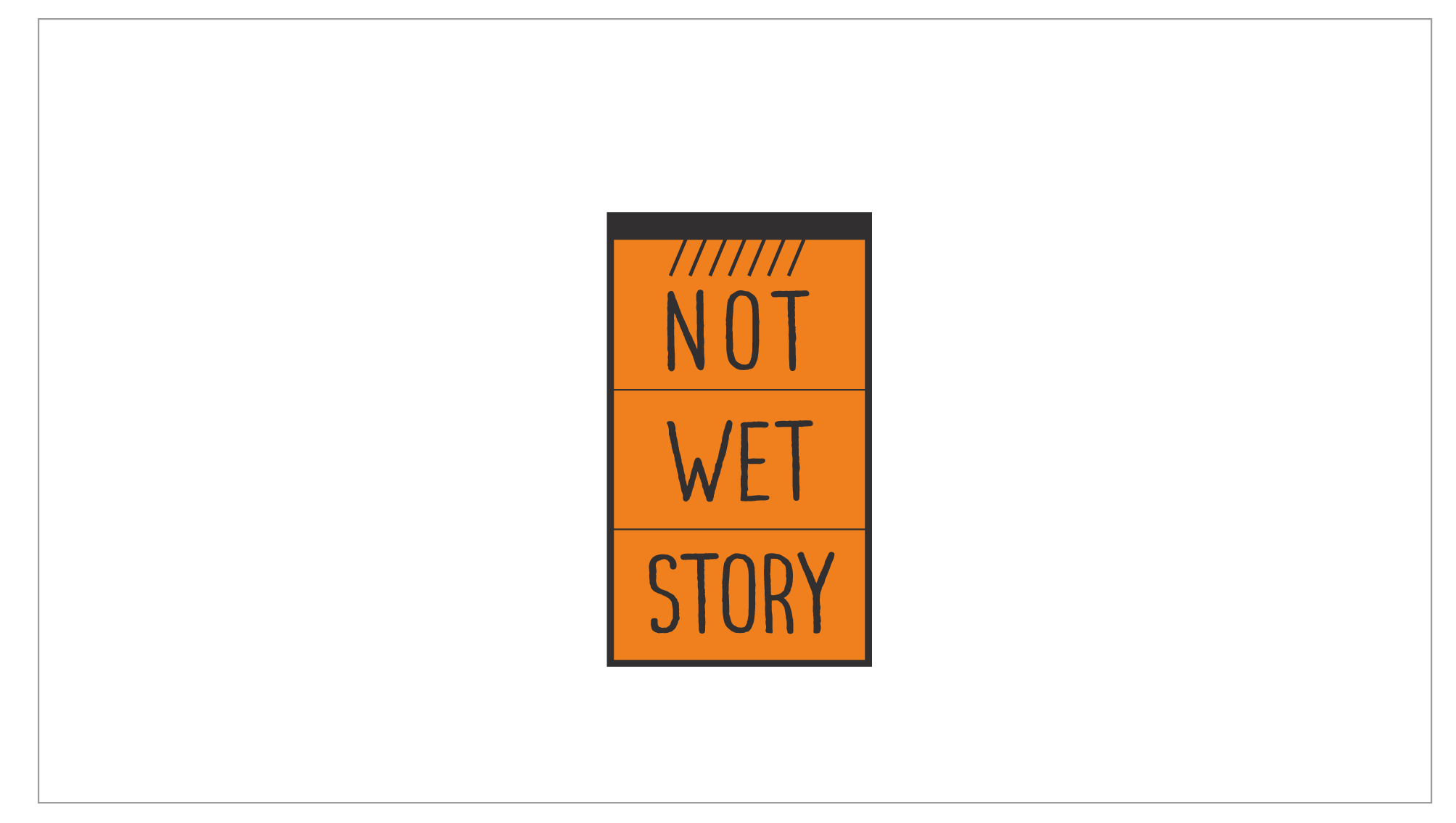 LOGO NOT WET STORY